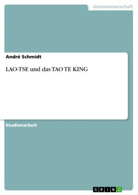 LAO-TSE und das TAO TE KING, André Schmidt
