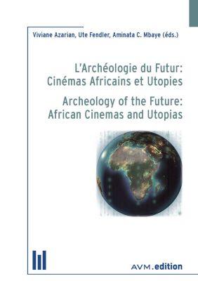 L'Archéologie du Futur: Cinémas Africains et Utopies