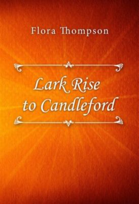 Lark Rise to Candleford, Flora Thompson