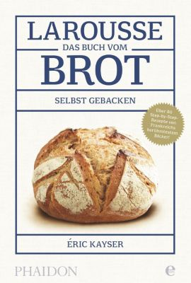 Larousse - Das Buch vom Brot, Éric Kayser