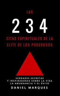 Las 234 Citas Espirituales de La Elite de Los Poderosos: Verdades Secretas y Inspiradoras sobre La Vida, La Abundancia y El Éxito, Daniel Marques