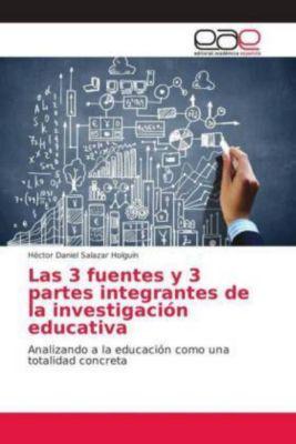 Las 3 fuentes y 3 partes integrantes de la investigación educativa, Héctor Daniel Salazar Holguín