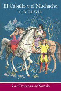 Las cronicas de Narnia: El caballo y el muchacho, C. S. Lewis