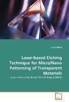 Laser-based Etching Technique for Micro/Nano Patterning of Transparent Materials, Rico Böhme