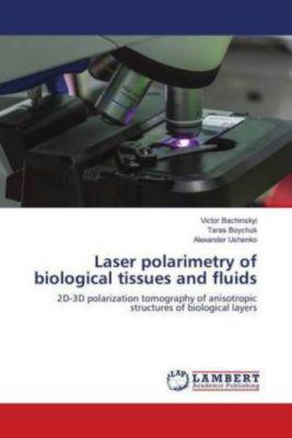 Laser polarimetry of biological tissues and fluids, Victor Bachinskyi, Taras Boychuk, Alexander Ushenko