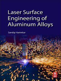 Laser Surface Engineering of Aluminum Alloys, Sandip Harimkar