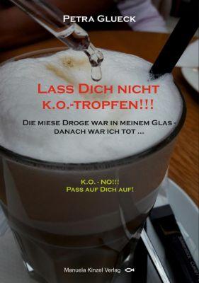 Lass Dich nicht k.o.-tropfen!!! - Petra Glueck pdf epub