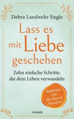 Lass es mit Liebe geschehen - Debra Landwehr Engle pdf epub
