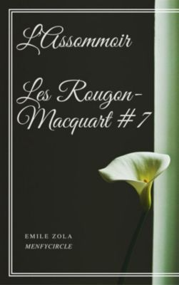 L'Assommoir Les Rougon-Macquart #7, Emile Zola