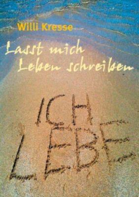 Lasst mich Leben schreiben - Wilfried Kresse pdf epub