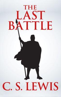 Last Battle, The, C.S. Lewis