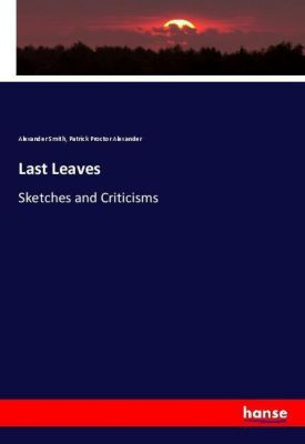 Last Leaves, Alexander Smith, Patrick Proctor Alexander