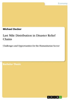 Last Mile Distribution in Disaster Relief Chains, Michael Decker