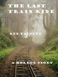 Last Train Ride, Rex Fausett