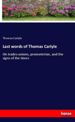 Last words of Thomas Carlyle, Thomas Carlyle