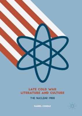 Late Cold War Literature and Culture, Daniel Cordle