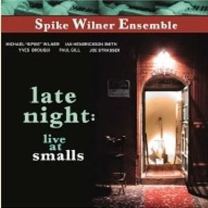Late Night: Live At Smalls, Spike Ensemble Wilner