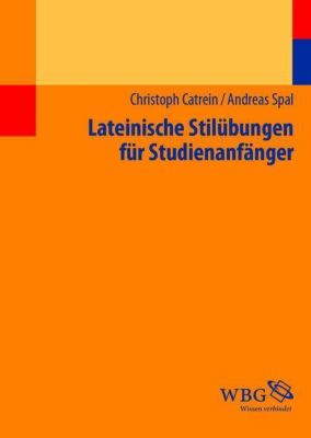 Lateinische Stilübungen für Studienanfänger, Christoph Catrein, Andreas Spal