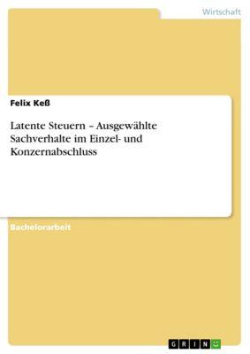Latente Steuern – Ausgewählte Sachverhalte im Einzel- und Konzernabschluss, Felix Kess