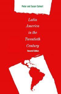 Latin America in the Twentieth Century, Peter Calvert