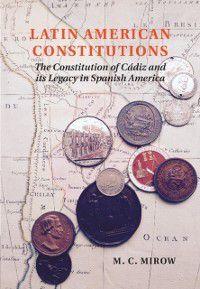 Latin American Constitutions, M. C. Mirow