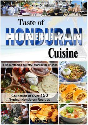 Latin American Cuisine: Taste of Honduran Cuisine (Latin American Cuisine, #12), Goce Nikolovski