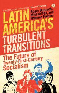 Latin America's Turbulent Transitions, Michael Fox, Roger Burbach, Federico Fuentes