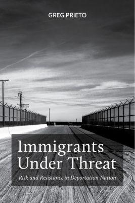 Latina/o Sociology: Immigrants Under Threat, Greg Prieto