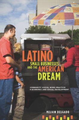 Latino Small Businesses and the American Dream, Melvin Delgado