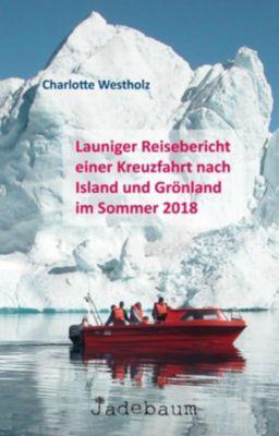 Launiger Reisebericht einer Kreuzfahrt nach Island und Grönland im Sommer 2018 - Charlotte Westholz pdf epub