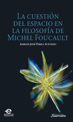 Laureata: La cuestión del espacio en la filosofía de Michel Foucault, José Perea Adrián