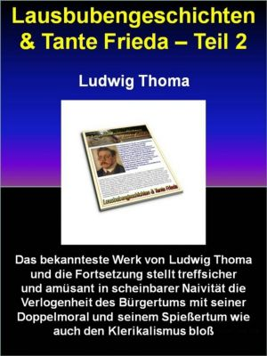 Lausbubengeschichten & Tante Frieda: Lausbubengeschichten & Tante Frieda - Teil 2, Ludwig Thoma