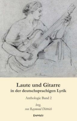 Laute und Gitarre in der deutschsprachigen Lyrik (Band 2), Raymond Dittrich