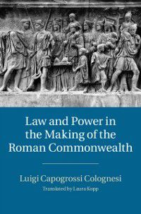 Law and Power in the Making of the Roman Commonwealth, Luigi Capogrossi Colognesi