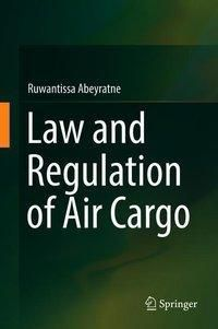 Law and Regulation of Air Cargo, Ruwantissa Abeyratne