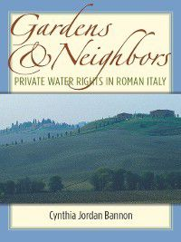 Law and Society In the Ancient World: Gardens and Neighbors, Cynthia Bannon