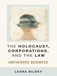 Law, Meaning, and Violence: The Holocaust, Corporations, and the Law, Leora Bilsky