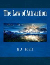 Law of Attraction, BJ Hill