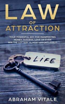 Law of Attraction:  How To Effectively Use The LOA to Manifest Miracles in Your Life Right Away, Aaron James