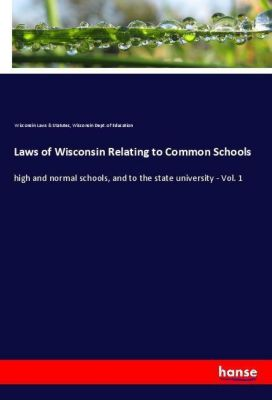 Laws of Wisconsin Relating to Common Schools, Wisconsin Dept. of Education