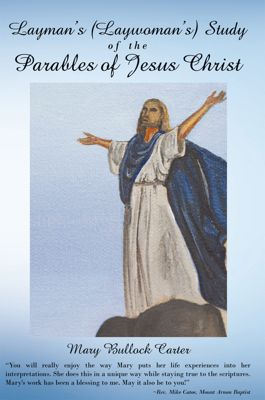 Layman's (Laywoman's) Study of the Parables of Jesus Christ, Mary Bullock Carter
