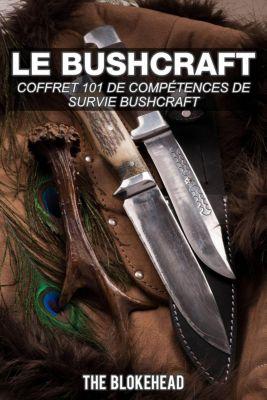 Le bushcraft : Coffret 101 de compétences de survie bushcraft, The Blokehead