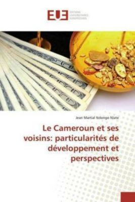 Le Cameroun et ses voisins: particularités de développement et perspectives, Jean Martial Ndongo Nlate