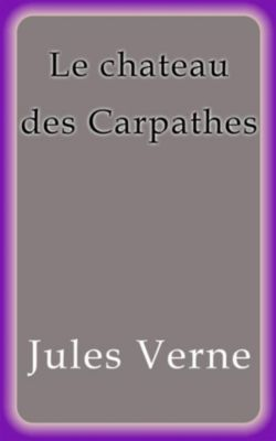 Le chateau des Carpathes, Jules Verne