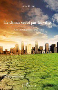 Le climat sauve par les villes ? - vers une solution europee, Alain Cluzet