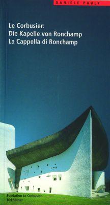 Le Corbusier. Die Kapelle von Ronchamp / La Cappella di Ronchamp, Daniele Pauly