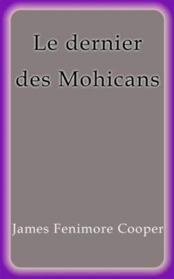 Le dernier des Mohicans, James Fenimore Cooper