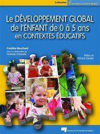 Le développement global de l'enfant de 0 à 5 ans en contextes éducatifs, Caroline Bouchard