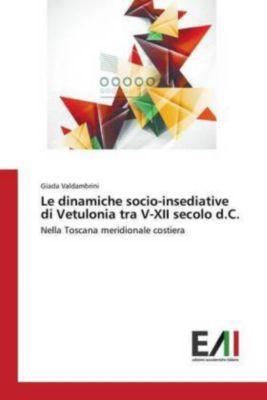 Le dinamiche socio-insediative di Vetulonia tra V-XII secolo d.C., Giada Valdambrini