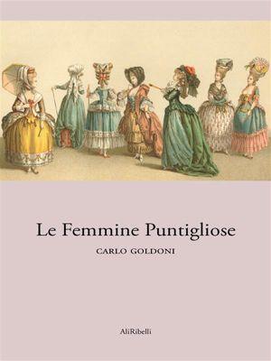 Le femmine puntigliose, Carlo Goldoni